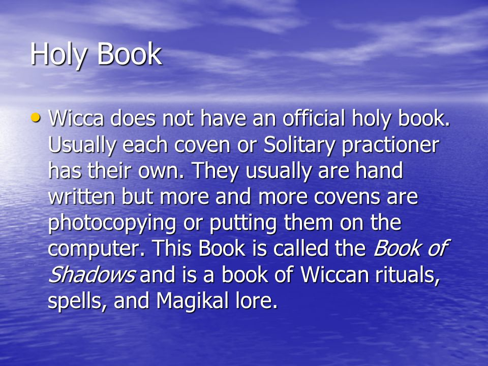 Holy Book Wicca does not have an official holy book.