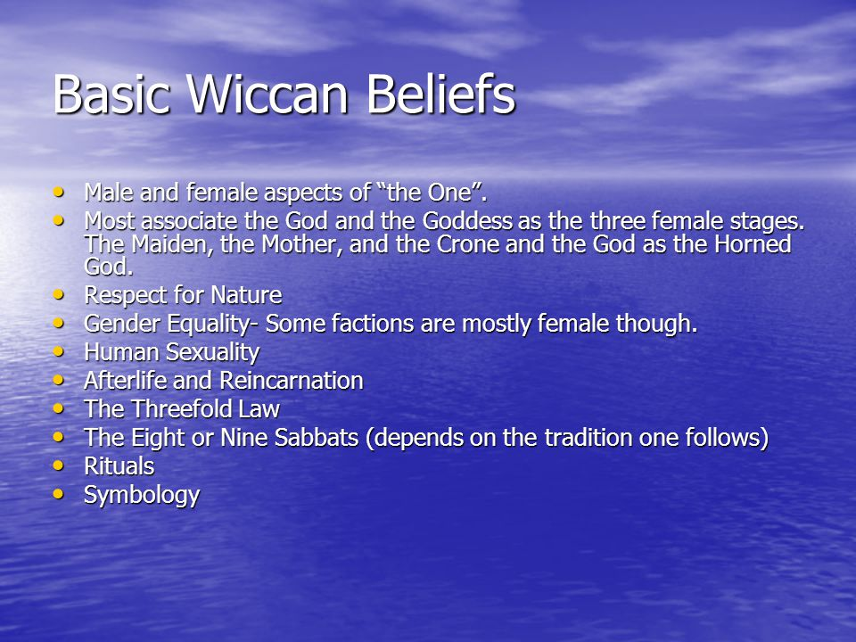 Basic Wiccan Beliefs Male and female aspects of the One .