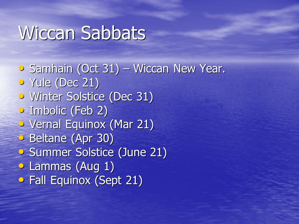 Wiccan Sabbats Samhain (Oct 31) – Wiccan New Year.