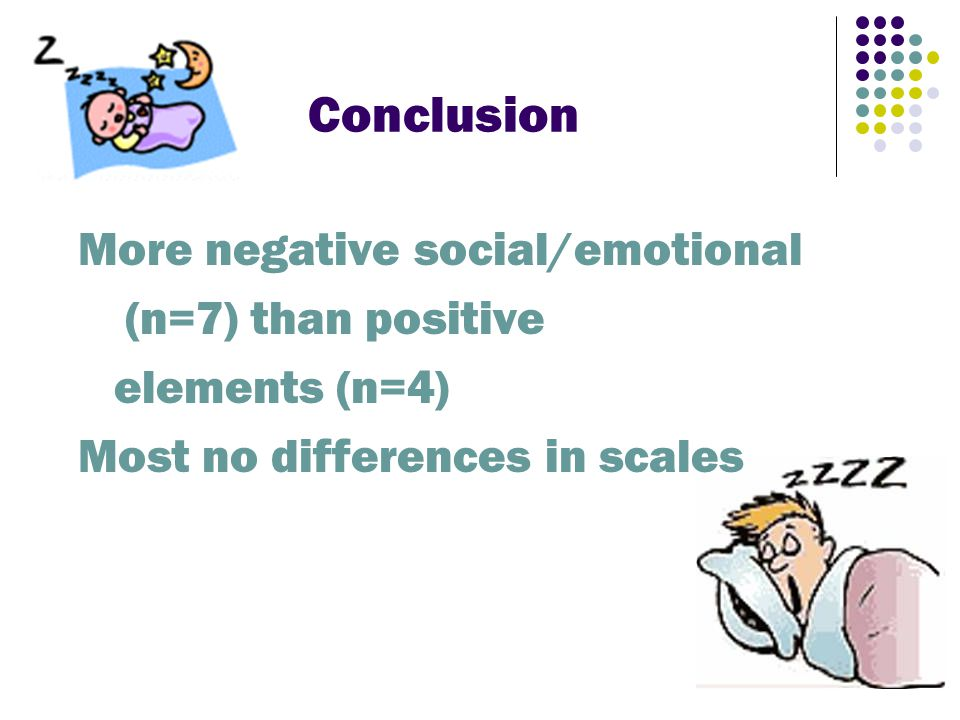 Conclusion More negative social/emotional (n=7) than positive elements (n=4) Most no differences in scales