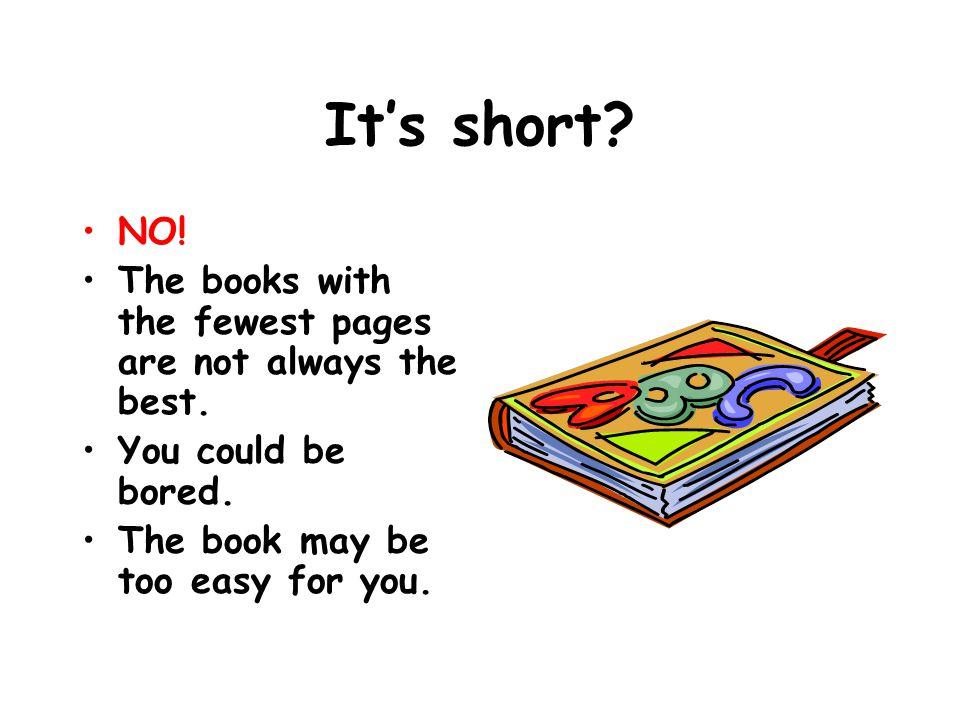 It's short