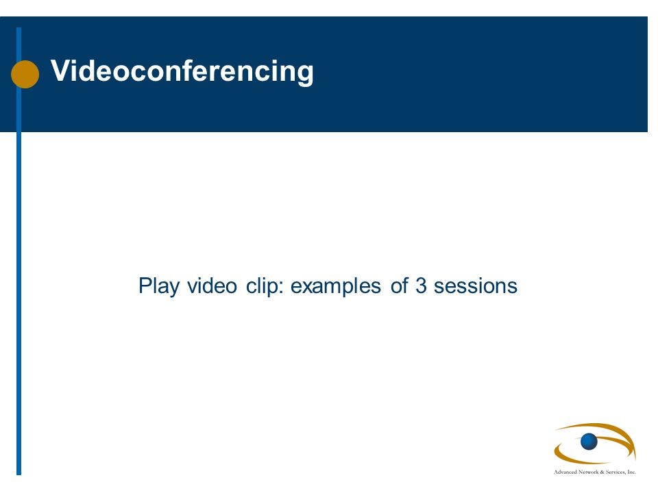 Videoconferencing Play video clip: examples of 3 sessions