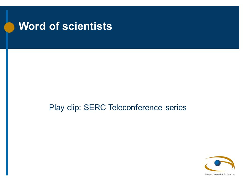 Word of scientists Play clip: SERC Teleconference series