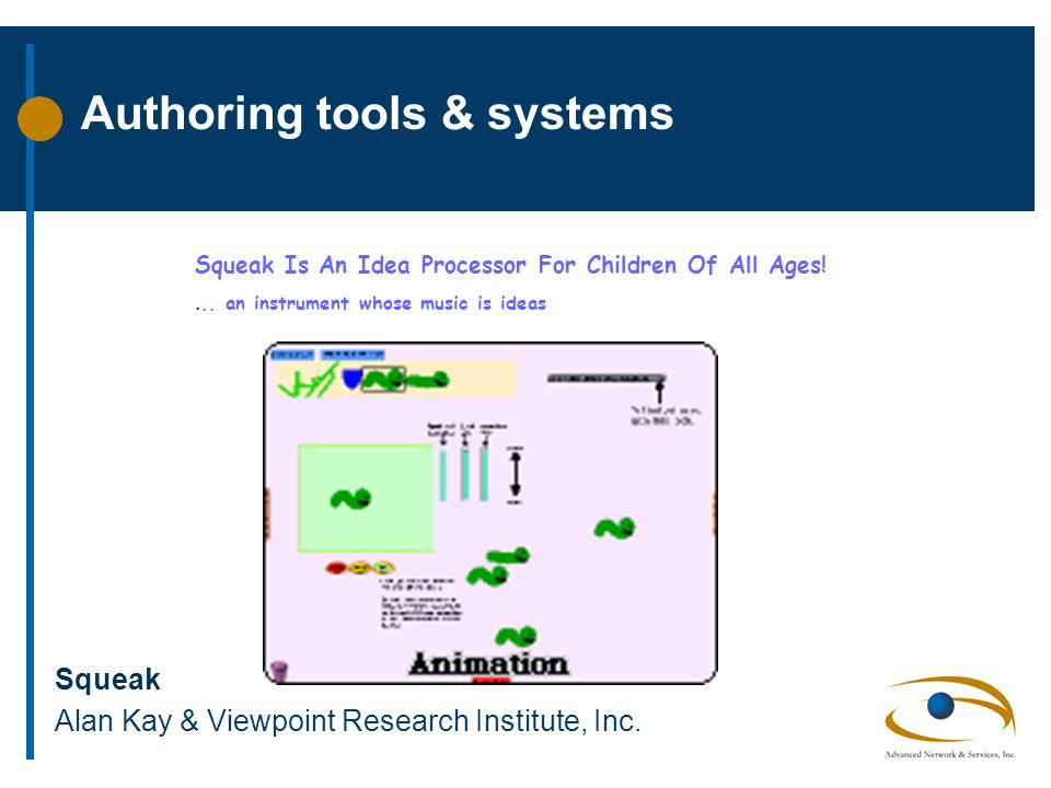 Authoring tools & systems Squeak Alan Kay & Viewpoint Research Institute, Inc.