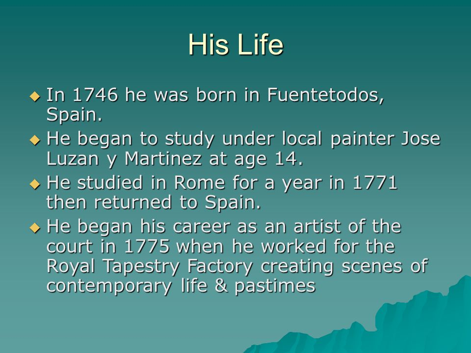 His Life  In 1746 he was born in Fuentetodos, Spain.