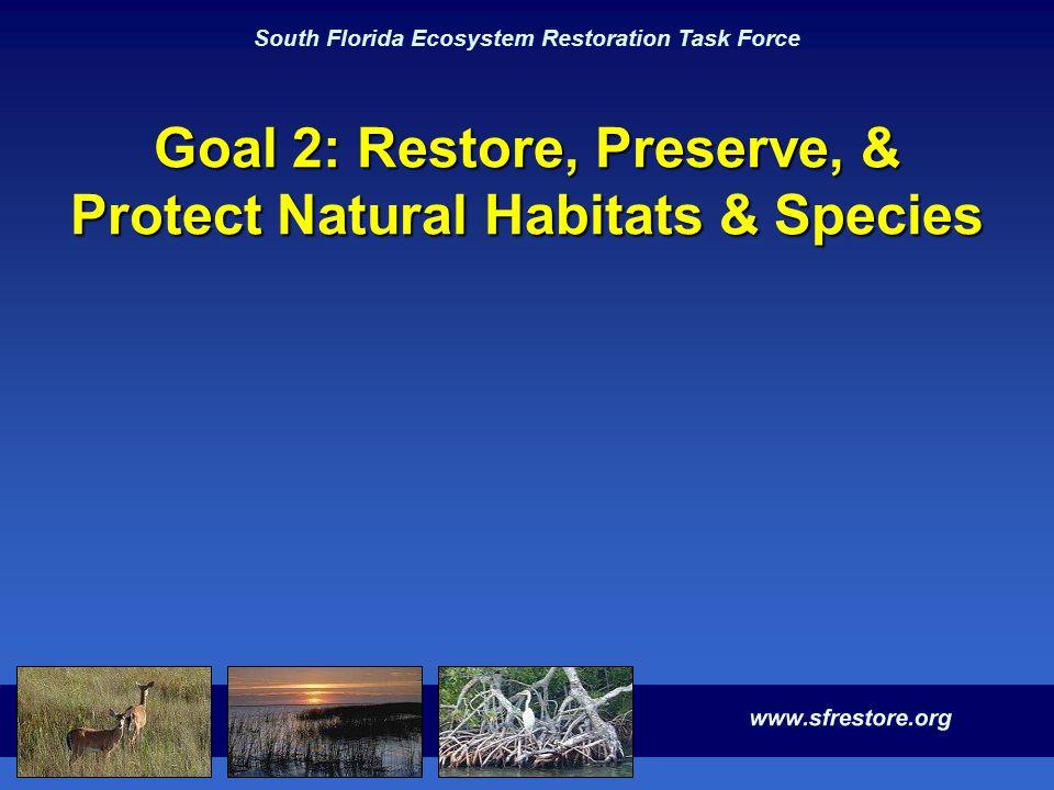 South Florida Ecosystem Restoration Task Force Goal 2: Restore, Preserve, & Protect Natural Habitats & Species