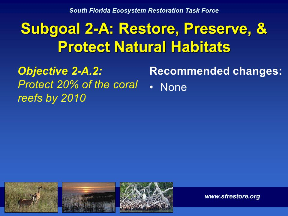 South Florida Ecosystem Restoration Task Force Subgoal 2-A: Restore, Preserve, & Protect Natural Habitats Objective 2-A.2: Protect 20% of the coral re