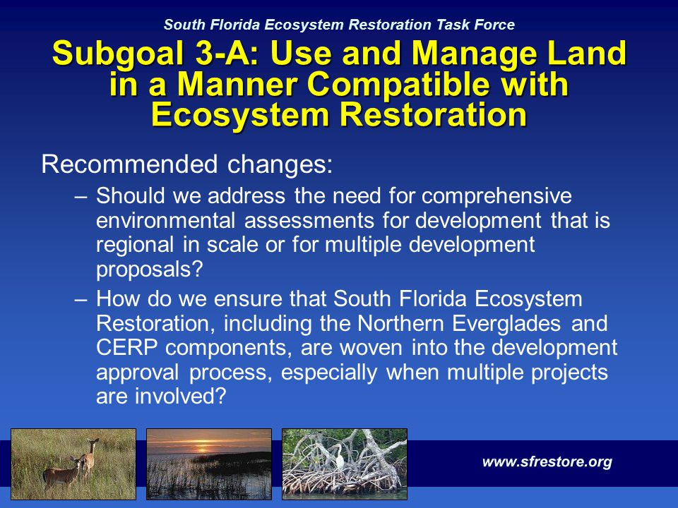 South Florida Ecosystem Restoration Task Force Subgoal 3-A: Use and Manage Land in a Manner Compatible with Ecosystem Restoration Recommended changes: