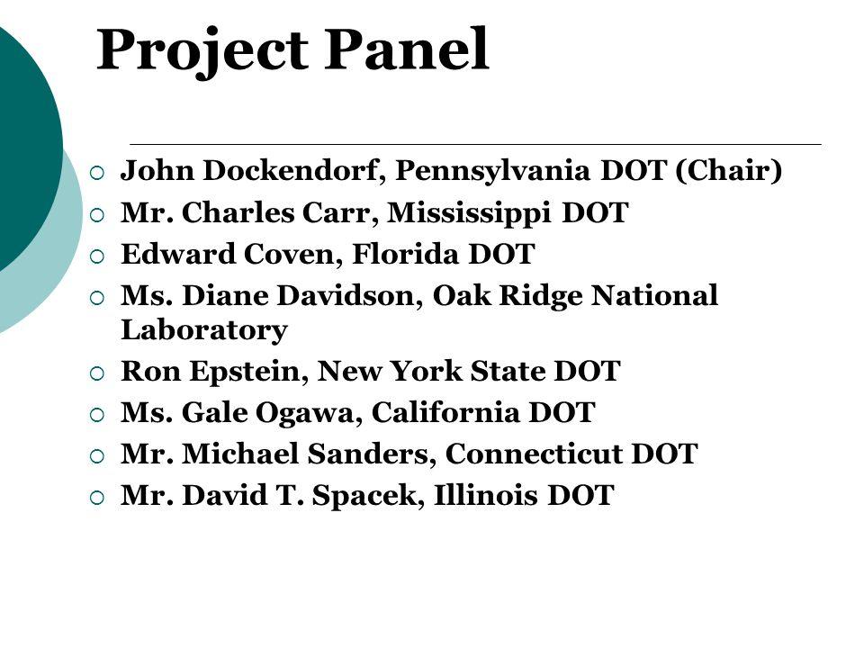 Project Panel  John Dockendorf, Pennsylvania DOT (Chair)  Mr.