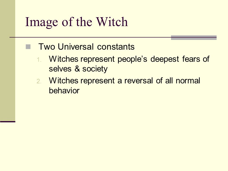 Image of the Witch Divinely ordained Authority & power struggles Patrilineal/patrilocal societies Matrilineal/matrilocal societies Women as manipulating Myths of women inferiority Aristotle Darwin Ritual pollution Sexual pollution