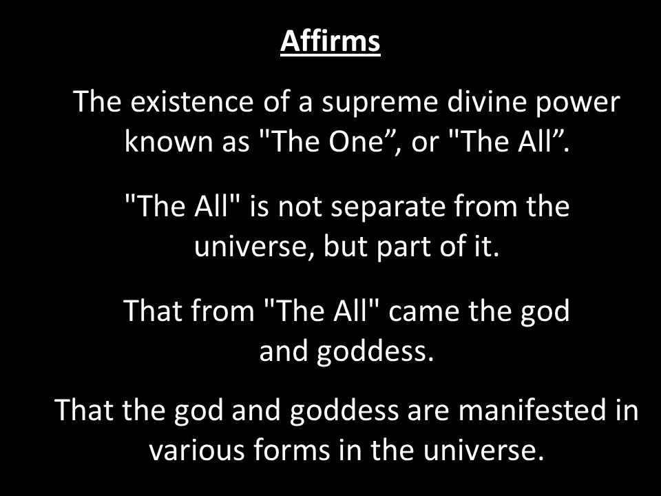Affirms The existence of a supreme divine power known as The One , or The All .