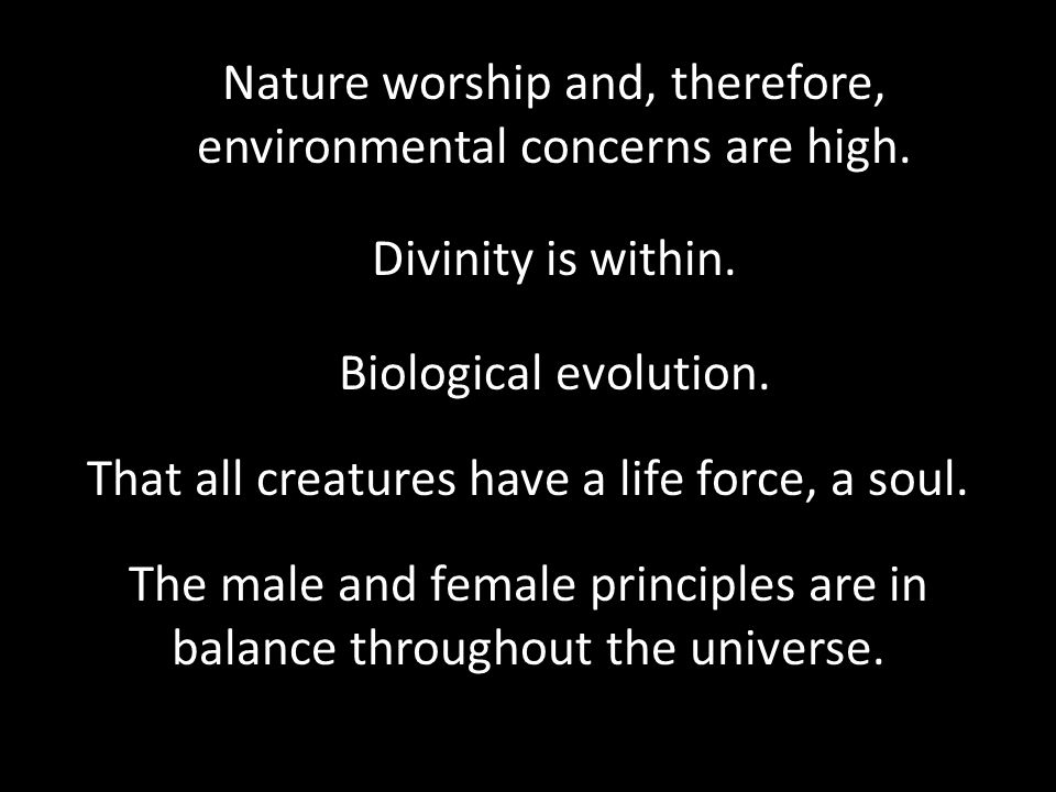 Biological evolution. Nature worship and, therefore, environmental concerns are high.