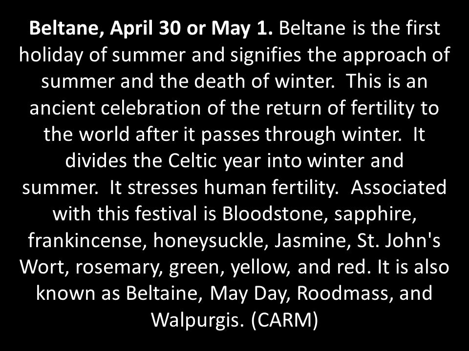 Beltane, April 30 or May 1.