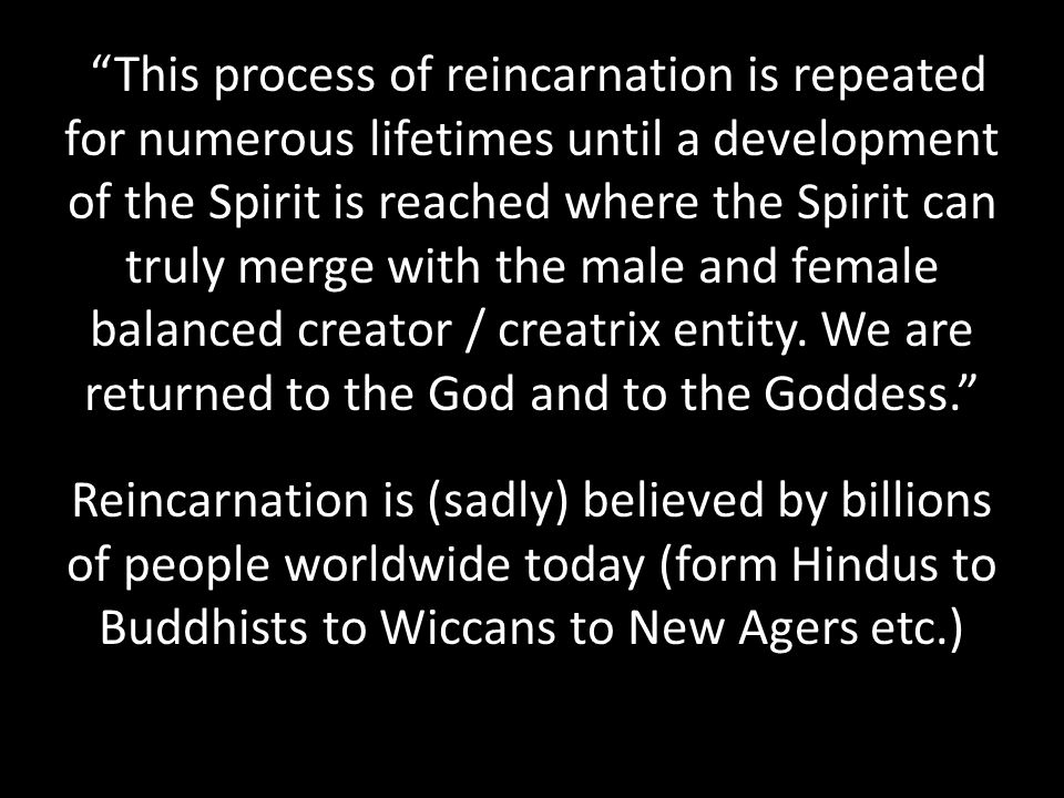 This process of reincarnation is repeated for numerous lifetimes until a development of the Spirit is reached where the Spirit can truly merge with the male and female balanced creator / creatrix entity.