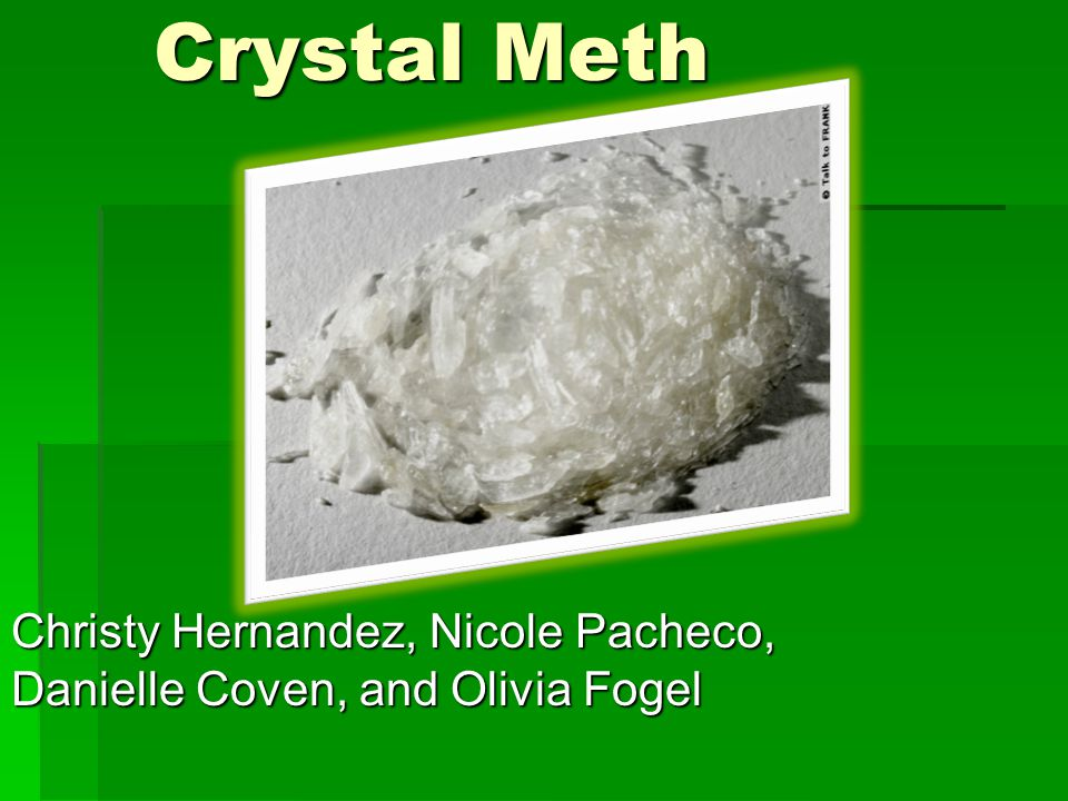 Crystal Meth Crystal Meth Christy Hernandez, Nicole Pacheco, Danielle Coven, and Olivia Fogel
