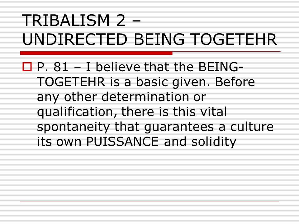TRIBALISM 2 – UNDIRECTED BEING TOGETEHR  P.