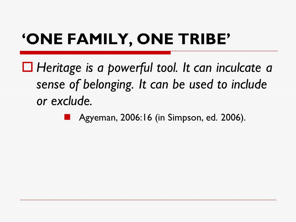 'ONE FAMILY, ONE TRIBE'  Heritage is a powerful tool.