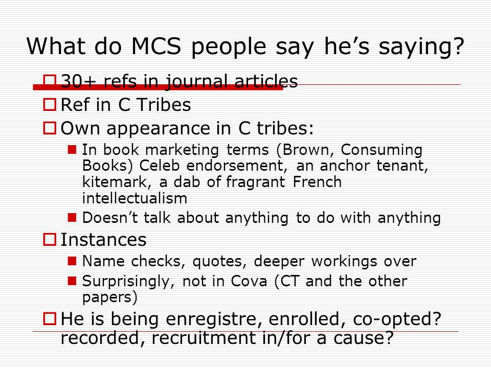 What do MCS people say he's saying?  30+ refs in journal articles  Ref in C Tribes  Own appearance in C tribes: In book marketing terms (Brown, Con
