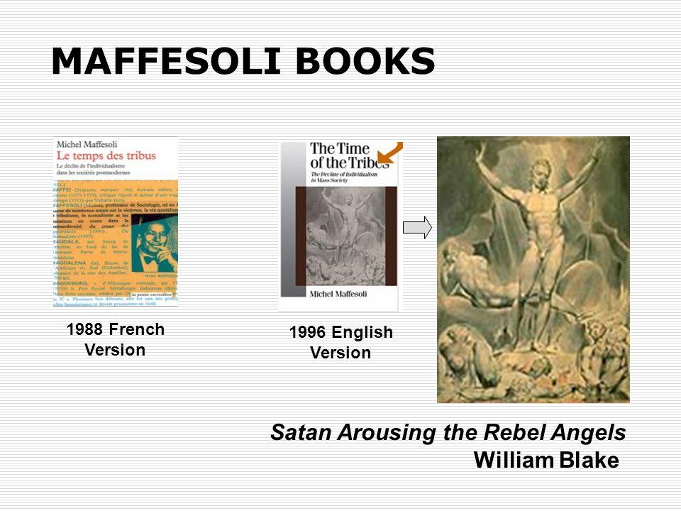 MAFFESOLI BOOKS 1988 French Version 1996 English Version Satan Arousing the Rebel Angels William Blake