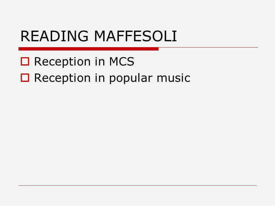 READING MAFFESOLI  Reception in MCS  Reception in popular music