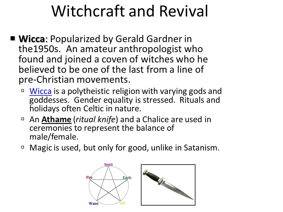 Witchcraft and Revival  Wicca:  Wicca: Popularized by Gerald Gardner in the1950s.