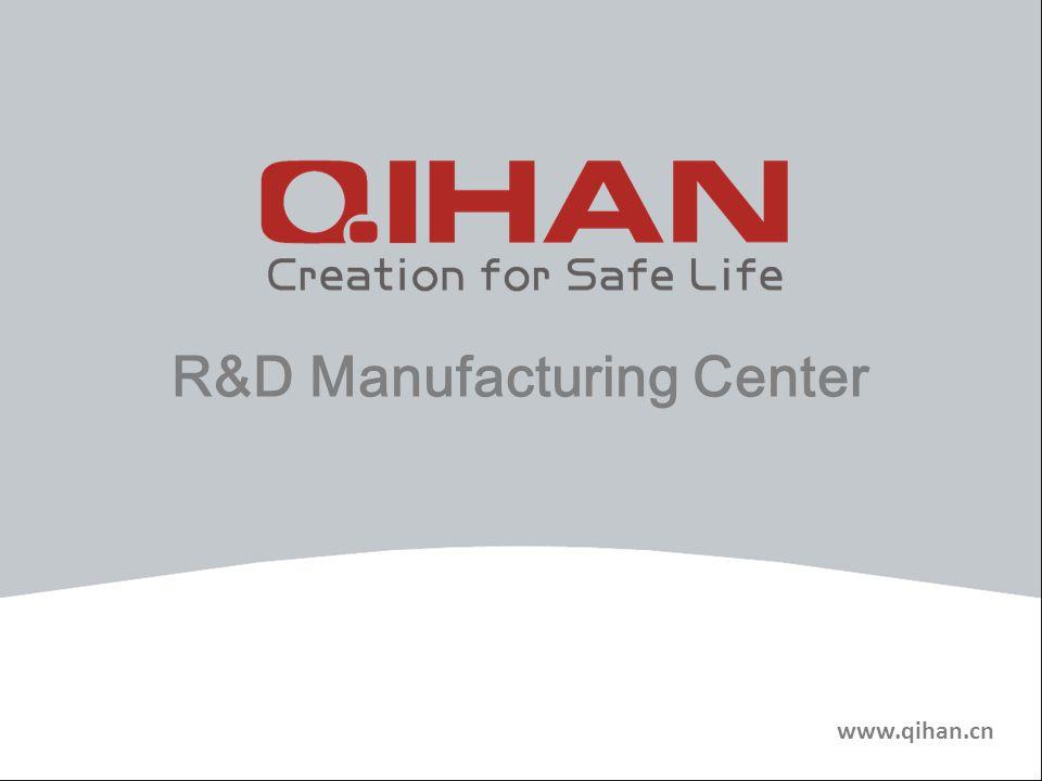 www.qihan.cn R&D Manufacturing Center