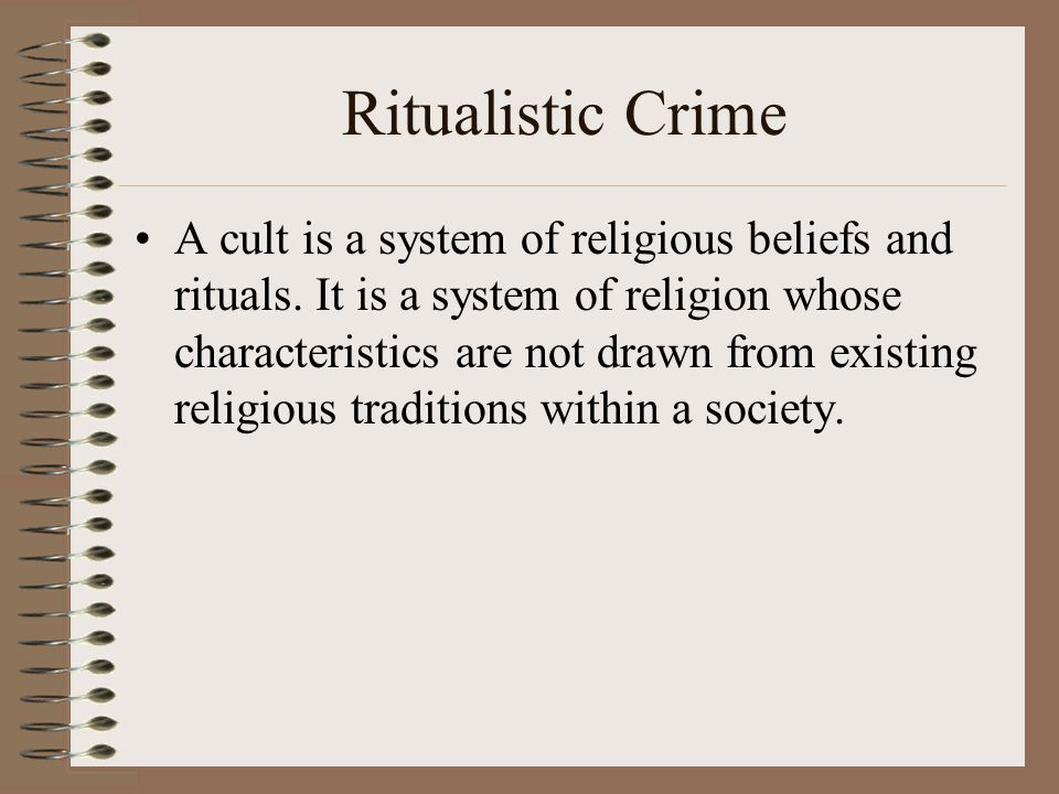 Ritualistic Crime A cult is a system of religious beliefs and rituals.