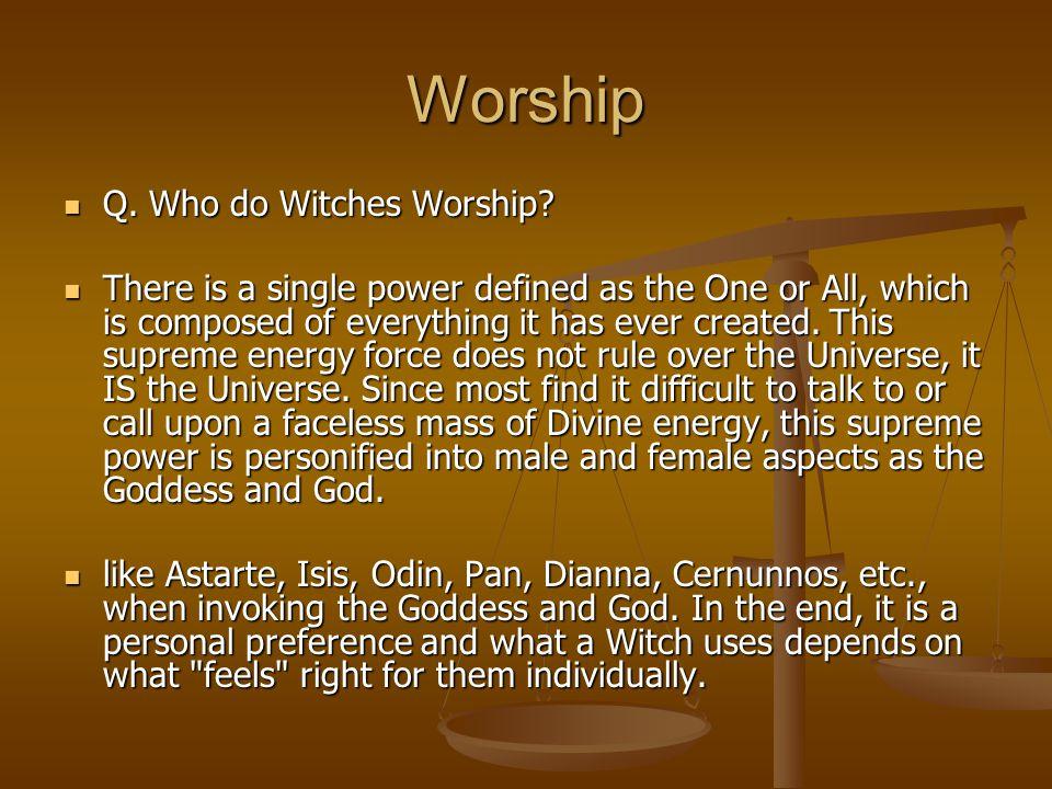 Worship Q. Who do Witches Worship. Q. Who do Witches Worship.