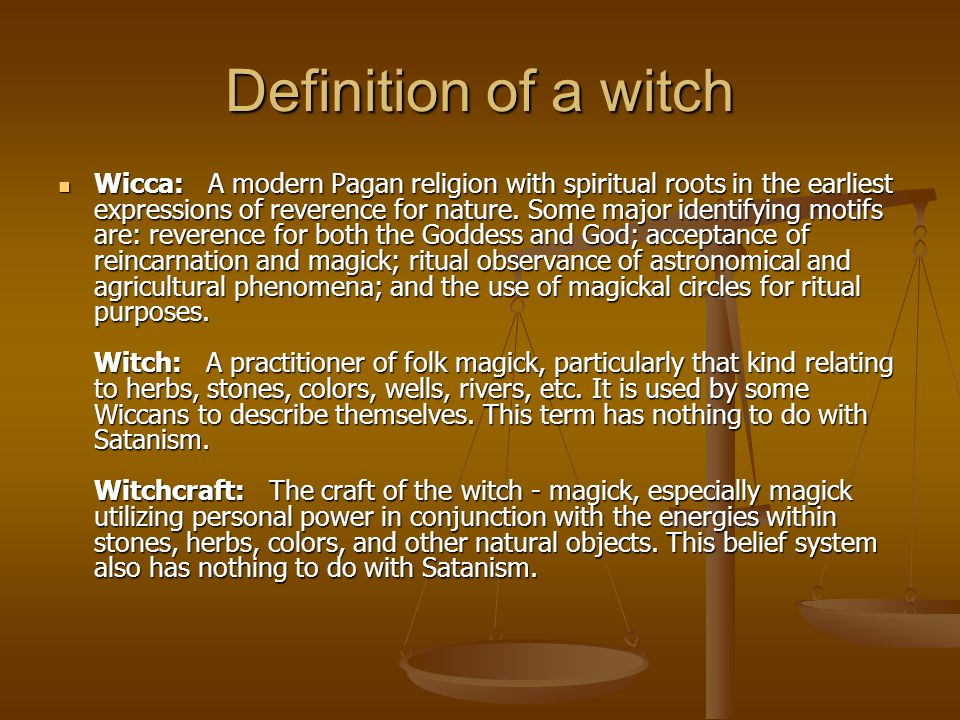 Definition of a witch Wicca: A modern Pagan religion with spiritual roots in the earliest expressions of reverence for nature.