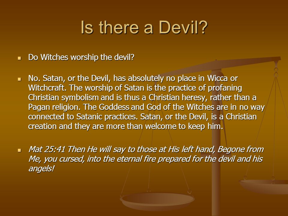 Is there a Devil. Do Witches worship the devil. Do Witches worship the devil.