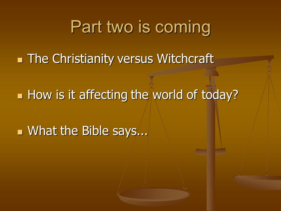 Part two is coming The Christianity versus Witchcraft The Christianity versus Witchcraft How is it affecting the world of today.