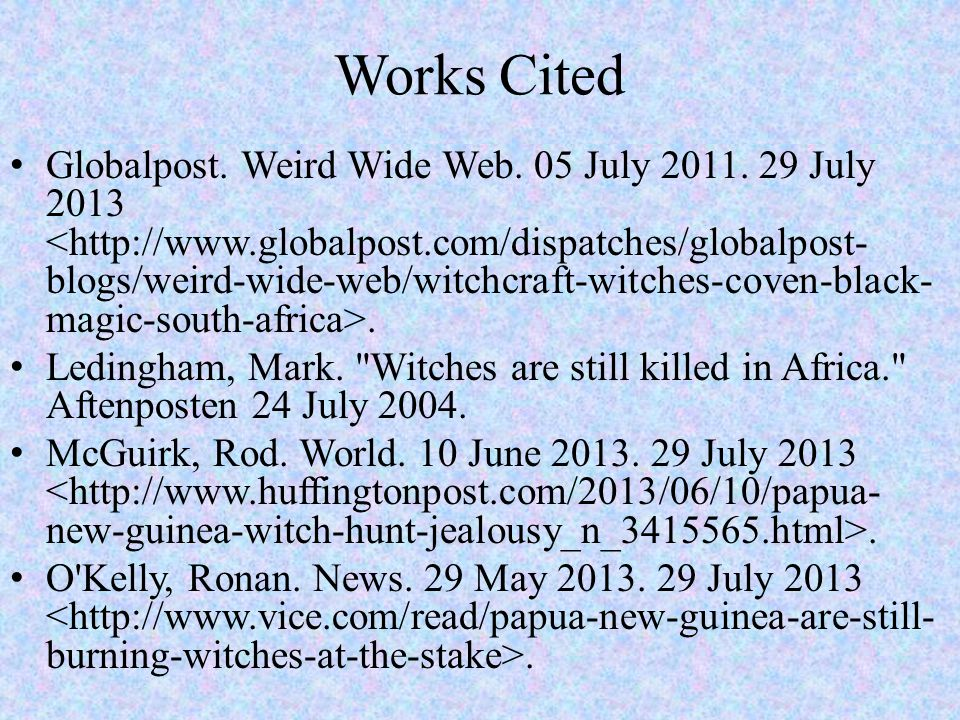 Works Cited Globalpost. Weird Wide Web. 05 July 2011. 29 July 2013. Ledingham, Mark.