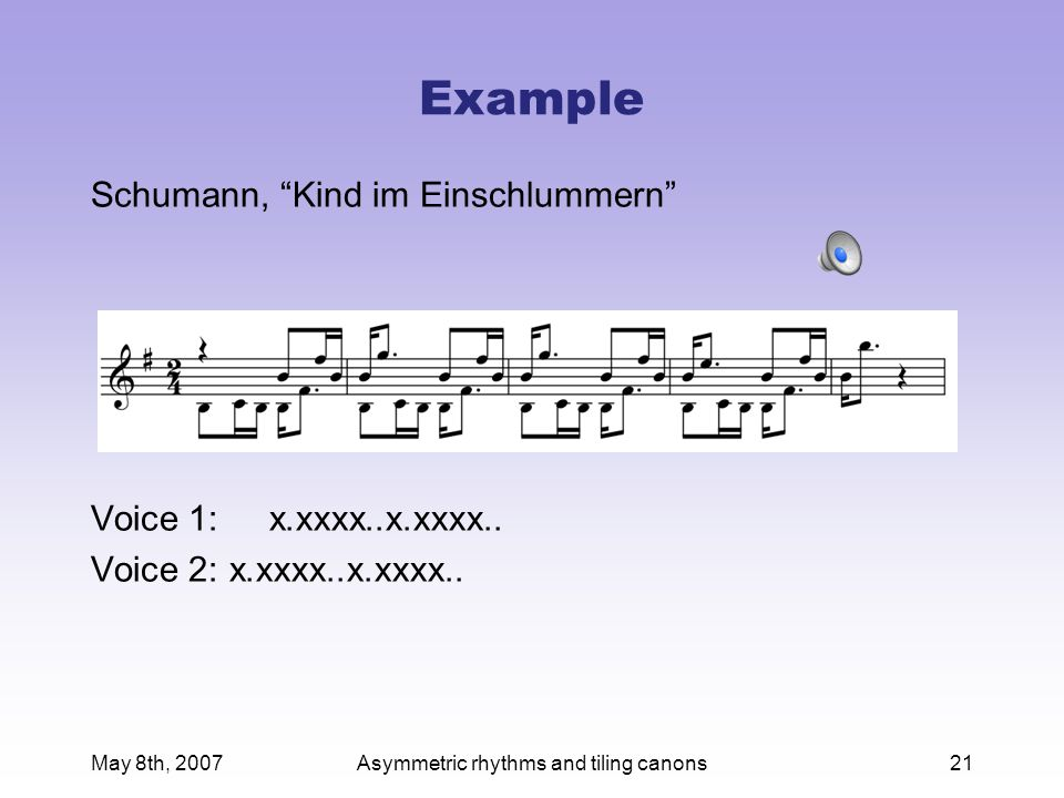 May 8th, 2007Asymmetric rhythms and tiling canons21 Example Schumann, Kind im Einschlummern Voice 1: x.xxxx..x.xxxx..