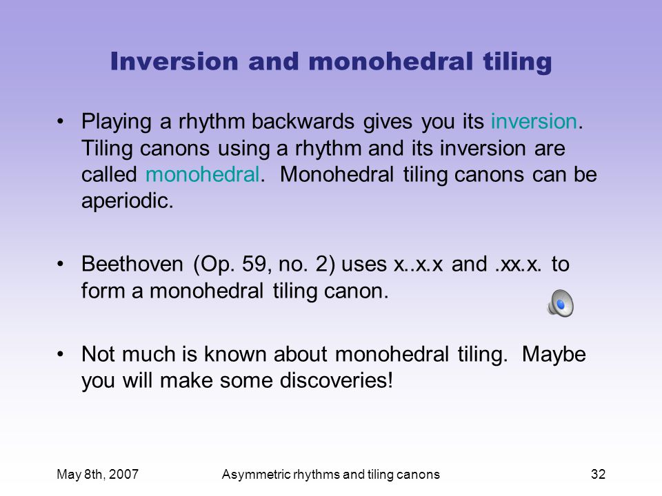 May 8th, 2007Asymmetric rhythms and tiling canons32 Inversion and monohedral tiling Playing a rhythm backwards gives you its inversion.