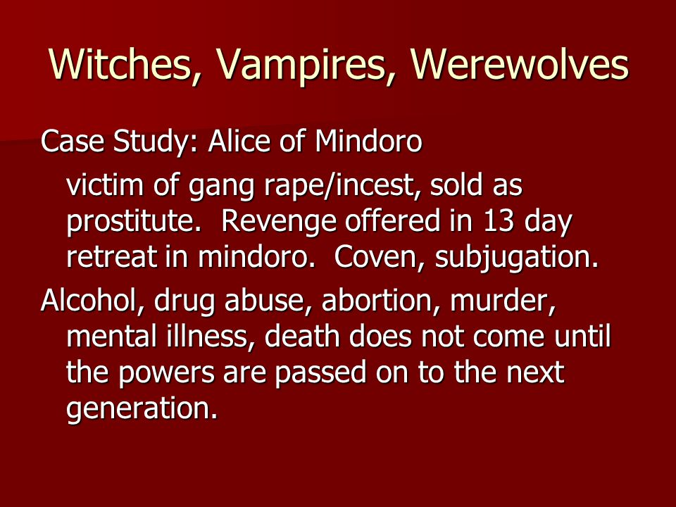 Witches, Vampires, Werewolves Case Study: Alice of Mindoro victim of gang rape/incest, sold as prostitute. Revenge offered in 13 day retreat in mindor