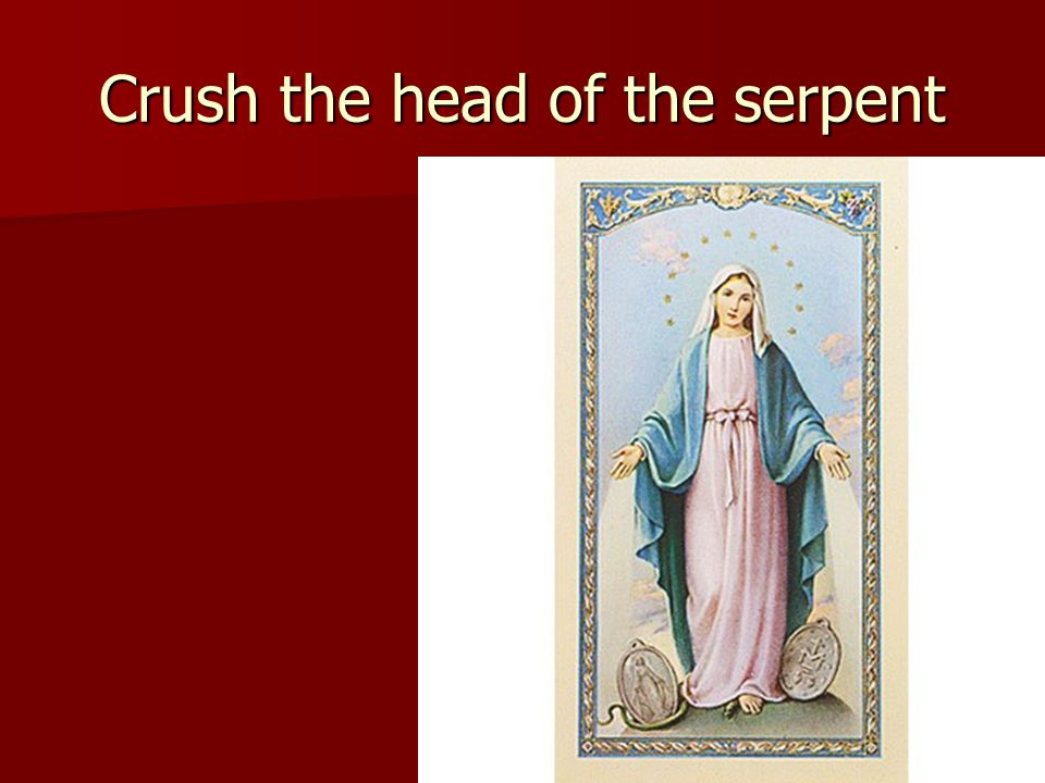 Crush the head of the serpent