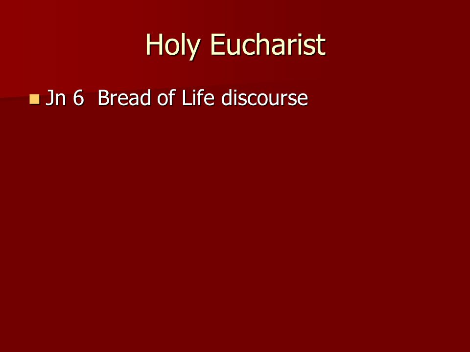 Holy Eucharist Jn 6 Bread of Life discourse Jn 6 Bread of Life discourse