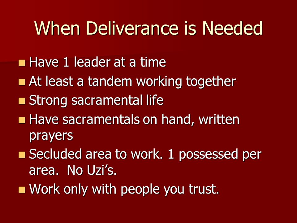 When Deliverance is Needed Have 1 leader at a time Have 1 leader at a time At least a tandem working together At least a tandem working together Stron
