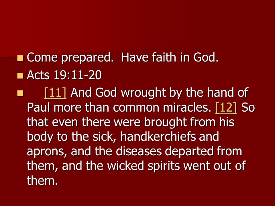 Come prepared. Have faith in God. Come prepared. Have faith in God. Acts 19:11-20 Acts 19:11-20 [11] And God wrought by the hand of Paul more than com