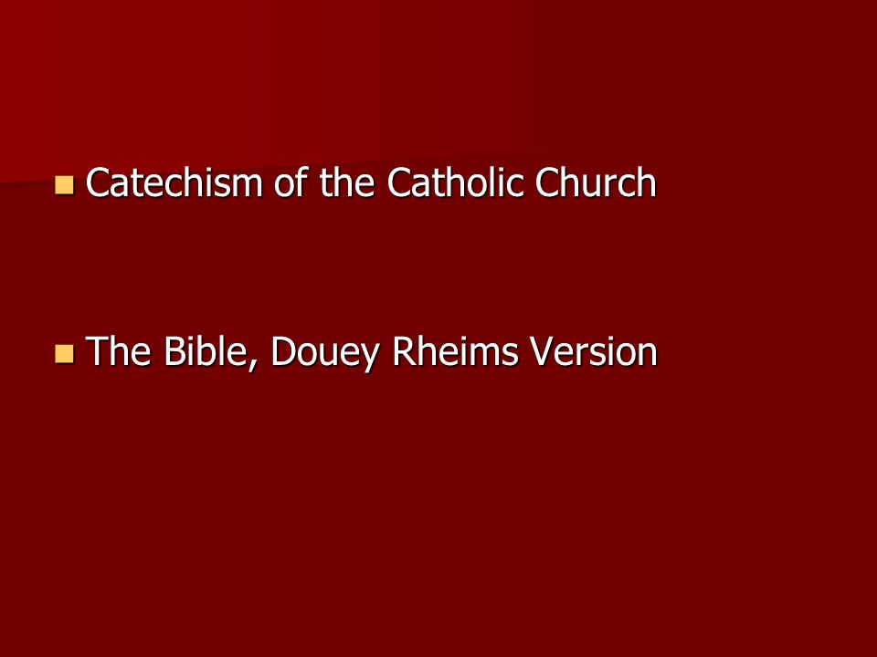 Catechism of the Catholic Church Catechism of the Catholic Church The Bible, Douey Rheims Version The Bible, Douey Rheims Version