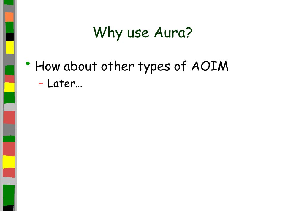 Why use Aura? How about other types of AOIM –Later…
