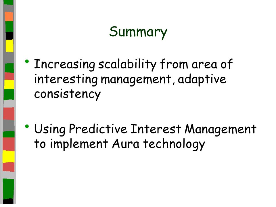 Summary Increasing scalability from area of interesting management, adaptive consistency Using Predictive Interest Management to implement Aura technology