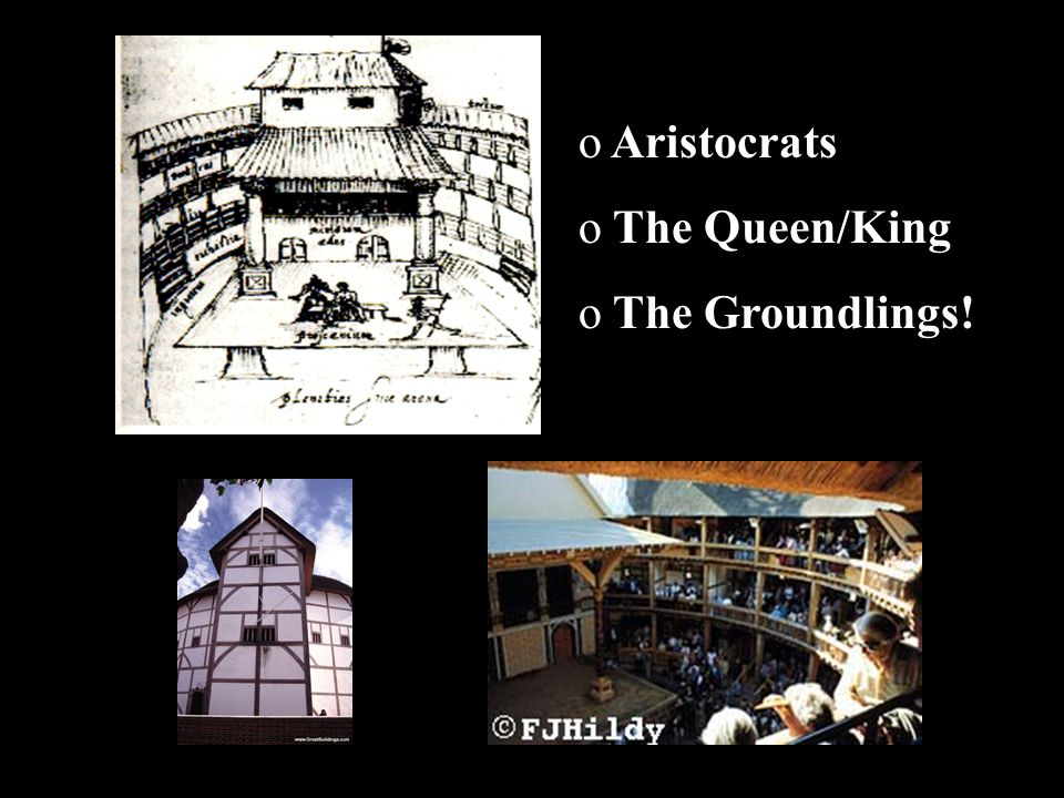 o Aristocrats o The Queen/King o The Groundlings!