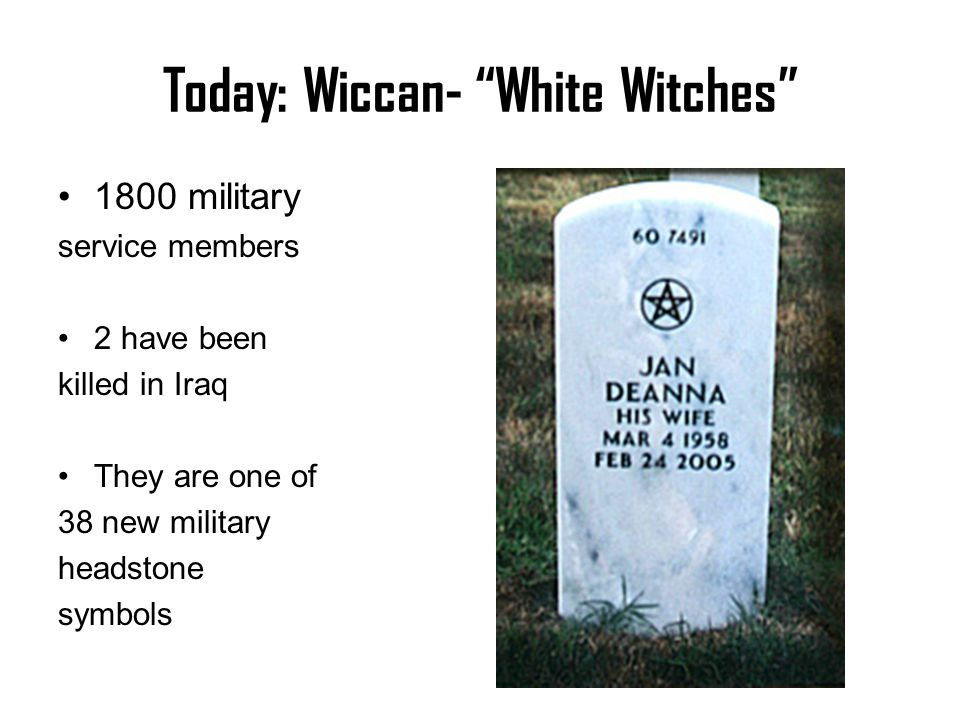 "Today: Wiccan- ""White Witches"" 1800 military service members 2 have been killed in Iraq They are one of 38 new military headstone symbols"