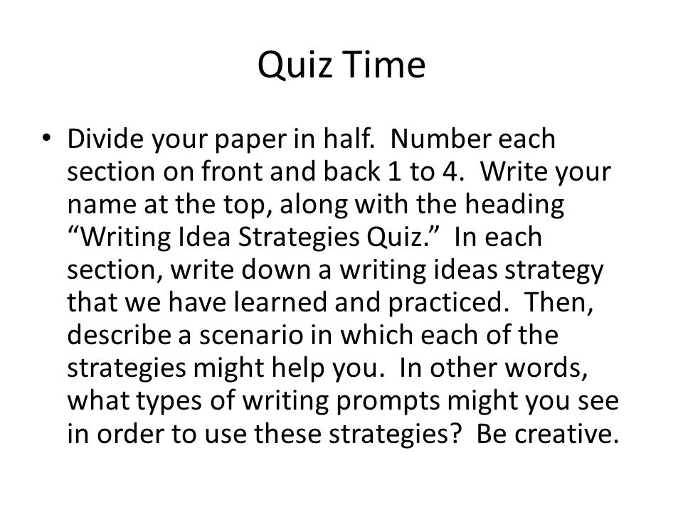 "Quiz Time Divide your paper in half. Number each section on front and back 1 to 4. Write your name at the top, along with the heading ""Writing Idea St"