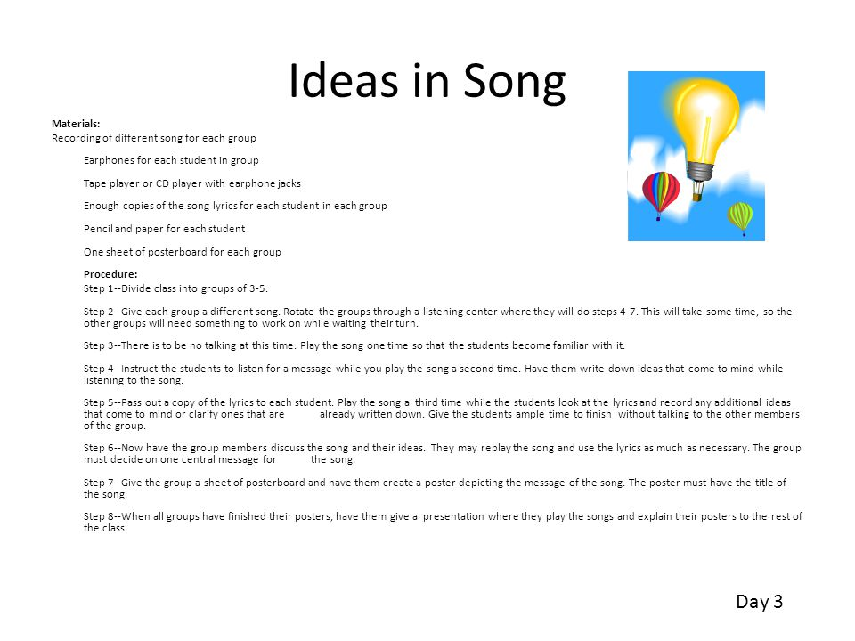 Ideas in Song Materials: Recording of different song for each group Earphones for each student in group Tape player or CD player with earphone jacks E