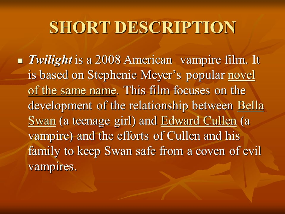 SHORT DESCRIPTION Twilight is a 2008 American vampire film.