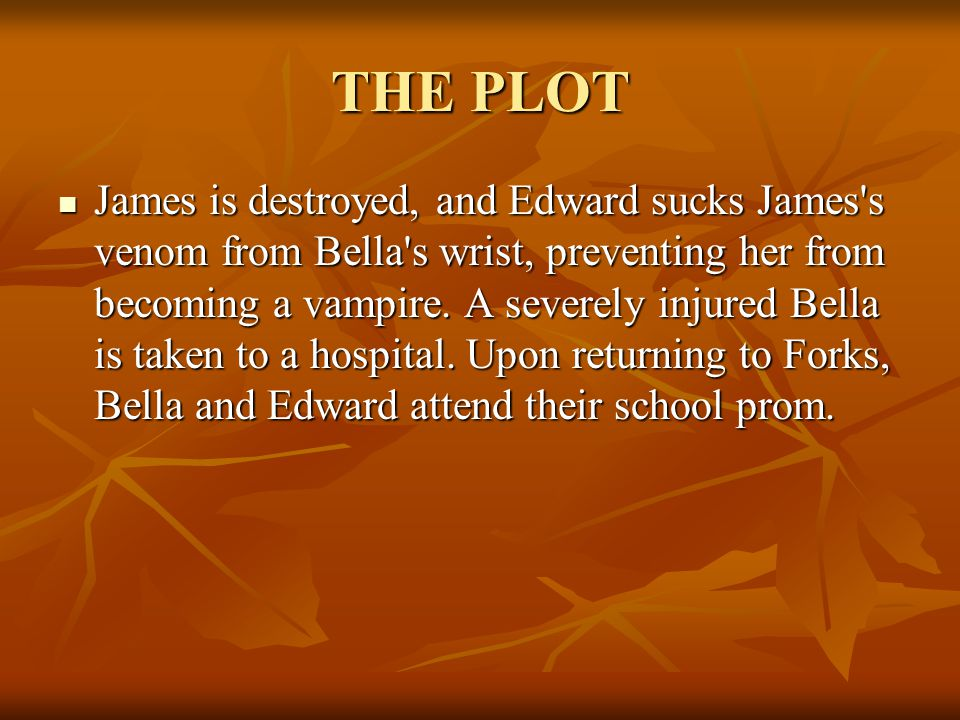THE PLOT While there, Bella expresses her desire to become a vampire, which Edward refuses.