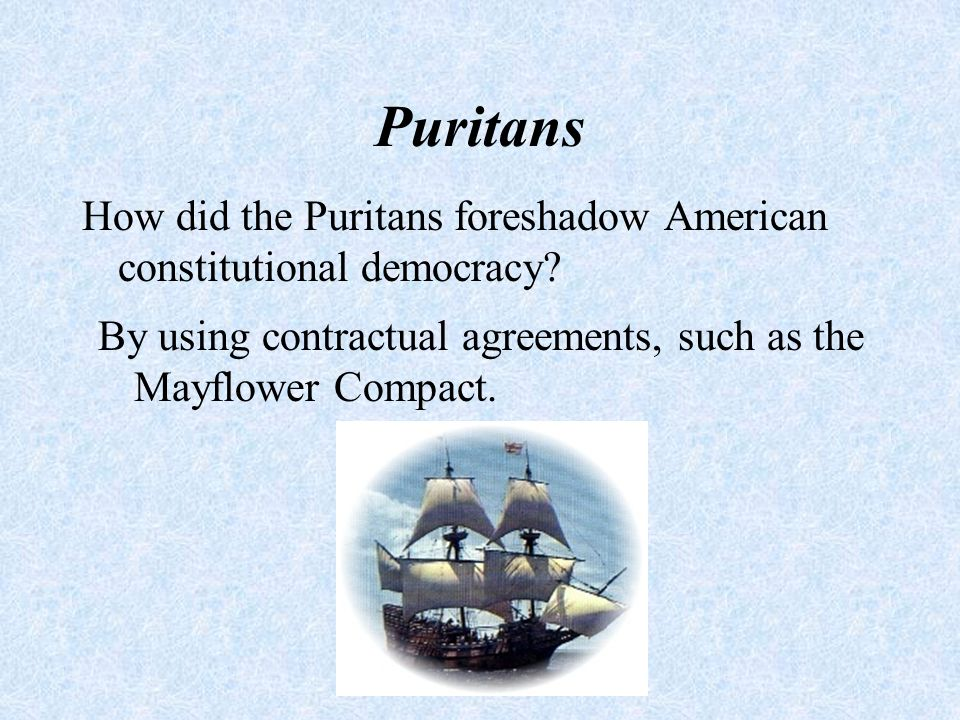 Puritans How did the Puritans foreshadow American constitutional democracy.