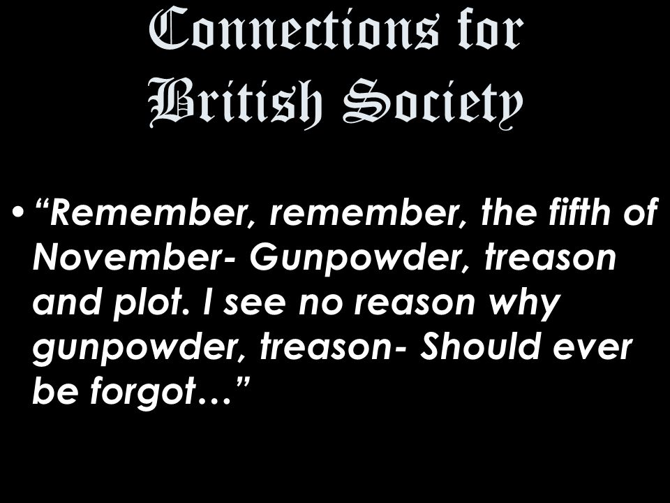 Connections for British Society Remember, remember, the fifth of November- Gunpowder, treason and plot.